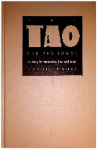 9780822312116: The Tao and the Logos: Literary Hermeneutics, East and West (Post-Contemporary Interventions)
