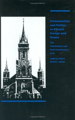 Protestantism and Politics in Eastern Europe and Russia: The Communist and Post-Communist Eras (...