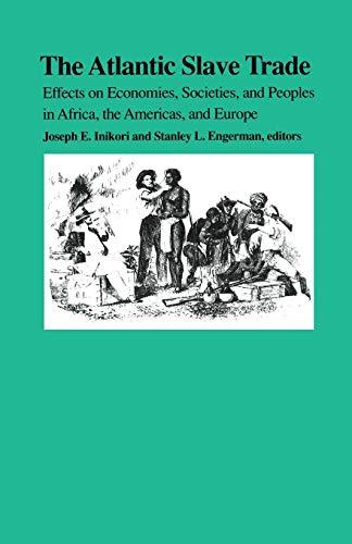 The Atlantic Slave Trade: Effects on Economies,: Inikori, Joseph E.;