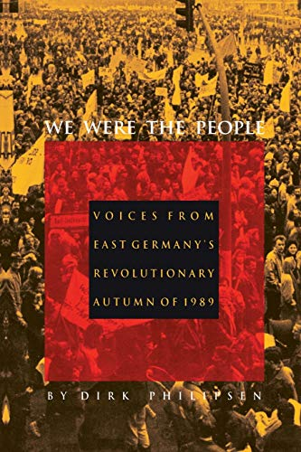 We Were the People : Voices from East Germany's Revolutionary Autumn of 1989