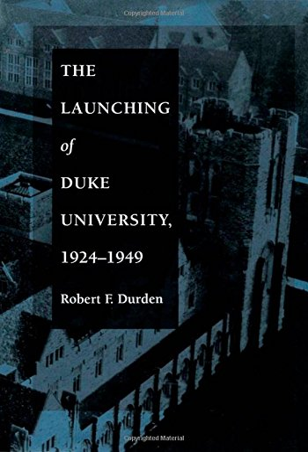 9780822313021: The Launching of Duke University, 1924-1949