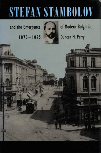 Stefan Stambolov and the Emergence of Modern: Perry, Duncan