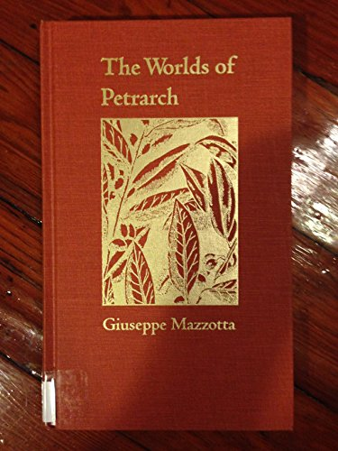 The Worlds of Petrarch (Duke Monographs in Medieval and Renaissance Studies): Mazzotta, Giuseppe