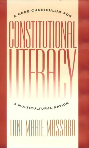 Constitutional Literacy: A Core Curriculum for a: Toni Marie Massaro