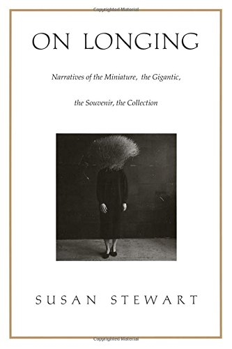 9780822313663: On Longing: Narratives of the Miniature, the Gigantic, the Souvenir, the Collection