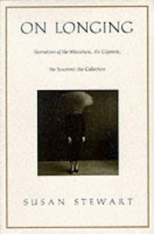 On Longing: Narratives of the Miniature, the Gigantic, the Souvenir, the Collection: Stewart, Susan