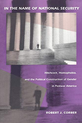 9780822313861: In the Name of National Security: Hitchcock, Homophobia, and the Political Construction of Gender in Postwar America (New Americanists)