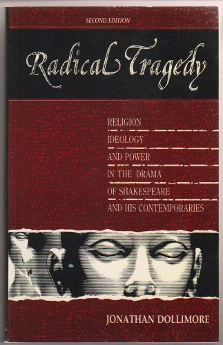 Radical Tragedy: Religion, Ideology, and Power in: Dollimore, Jonathan