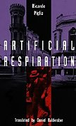 9780822314264: Artificial Respiration (Latin America in Translation)