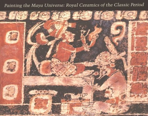 9780822314387: Painting the Maya Universe: Royal Ceramics of the Classic Period (Duke University Museum of Art)