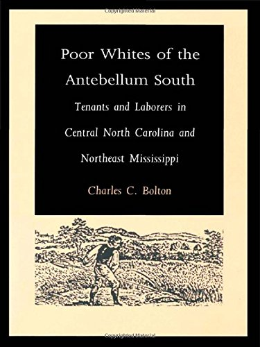 9780822314684: Poor Whites of the Antebellum South: Tenants and Laborers in Central North Carolina and Northeast Mississippi