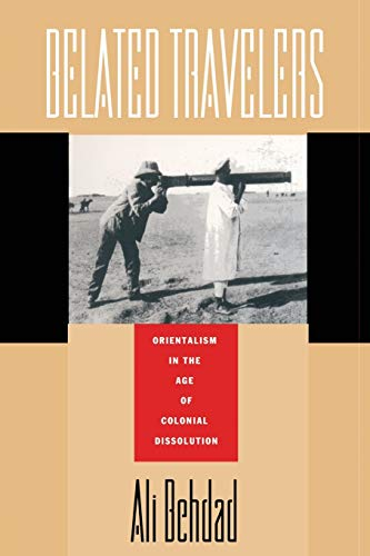 9780822314714: Belated Travelers: Orientalism in the Age of Colonial Dissolution (Post-Contemporary Interventions)