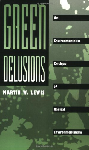 Green Delusions: An Environmentalist Critique of Radical: Martin W. Lewis