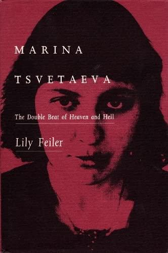 Marina Tsvetaeva: The Double Beat of Heaven and Hell: Feiler, Lily