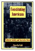 Constituting Americans: Cultural Anxiety and Narrative Form (New Americanists): Wald, Priscilla