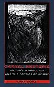 Carnal Rhetoric: Milton?s Iconoclasm and the Poetics of Desire: Cable, Lana