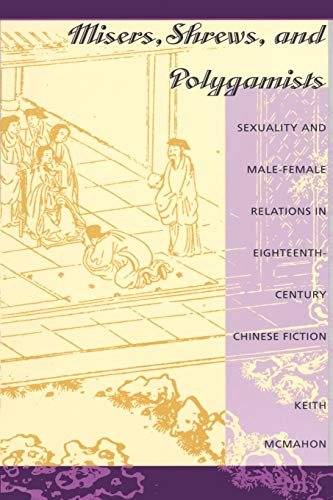 9780822315667: Misers, Shrews, and Polygamists: Sexuality and Male-Female Relations in Eighteenth-Century Chinese Fiction