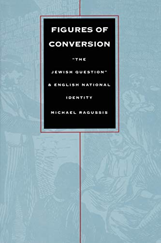 9780822315704: Figures of Conversion: The Jewish Question & English National Identity