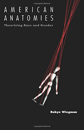9780822315919: American Anatomies: Theorizing Race and Gender (New Americanists)