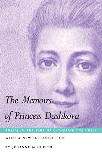 The Memoirs of Princess Dashkova: Russia in the Time of Catherine the Great
