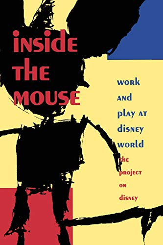 Inside the Mouse: Work and Play at Disney World, The Project on Disney: The Project on Disney; ...