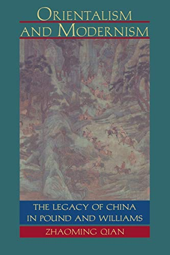 Orientalism and modernism : the legacy of China in Pound and Williams.: Zhaoming Qian.