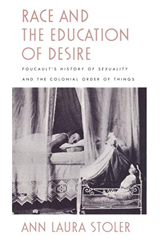 9780822316909: Race and the Education of Desire: Foucault's History of Sexuality and the Colonial Order of Things