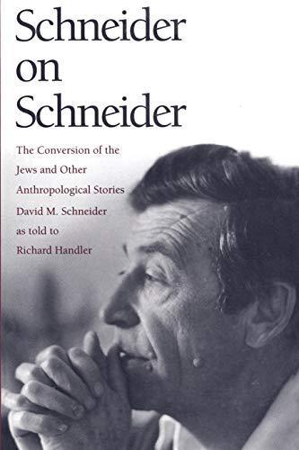 Schneider on Schneider: The Conversion of the: David M. Schneider,