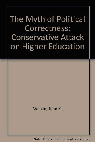 9780822317036: The Myth of Political Correctness: The Conservative Attack on Higher Education (Criticism in Perspective)