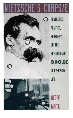 9780822317197: Nietzsche's Corps/e: Aesthetics, Politics, Prophecy, or, the Spectacular Technoculture of Everyday Life (Post-Contemporary Interventions)