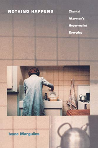 9780822317234: Nothing Happens: Chantal Akerman's Hyperrealist Everyday
