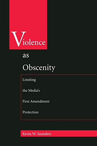 Violence as obscenity : limiting the media's first amendment protection.: Saunders, Kevin W.