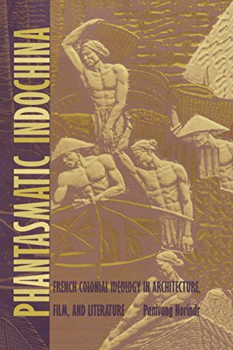 9780822317876: Phantasmatic Indochina: French Colonial Ideology in Architecture, Film, and Literature (Asia-Pacific: Culture, Politics, and Society)
