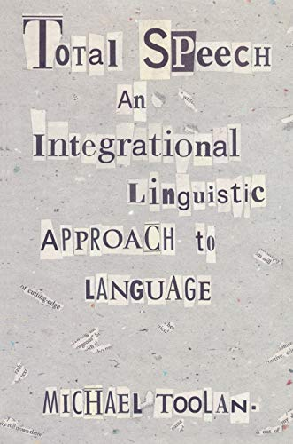 Total Speech: An Integrational Linguistic Approach to Language (Post-Contemporary Interventions): ...