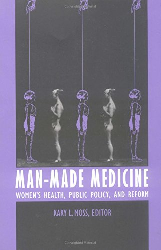 Man-Made Medicine: Women's Health, Public Policy and: Moss