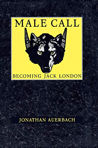 9780822318200: Male Call: Becoming Jack London (New Americanists)
