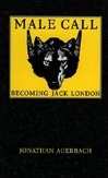 9780822318279: Male Call: Becoming Jack London (New Americanists)
