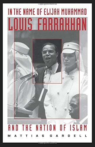 9780822318453: In the Name of Elijah Muhammad: Louis Farrakhan and The Nation of Islam (The C. Eric Lincoln Series on the Black Experience)