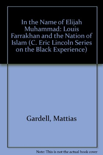 9780822318521: In the Name of Elijah Muhammad: Louis Farrakhan and The Nation of Islam (The C. Eric Lincoln Series on the Black Experience)