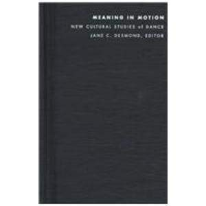 9780822319368: Meaning in Motion - CL: New Cultural Studies of Dance (Post-Contemporary Interventions)