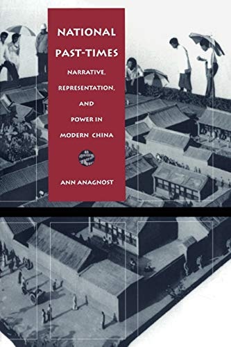 9780822319696: National Past-Times: Narrative, Representation, and Power in Modern China (Body, Commodity, Text)