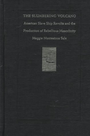 9780822319832: The Slumbering Volcano: American Slave Ship Revolts and the Production of Rebellious Masculinity (New Americanists)