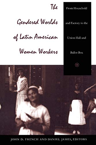 9780822319962: The Gendered Worlds of Latin American Women Workers: From Household and Factory to the Union Hall and Ballot Box (Comparative and International Working-Class History)