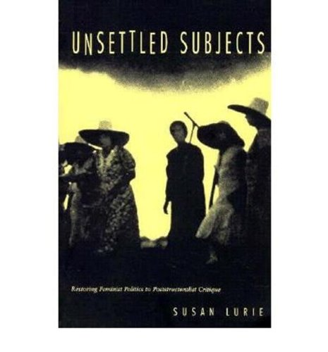 Unsettled Subjects: Restoring Feminist Politics to Poststructuralist Critique: Lurie, Susan