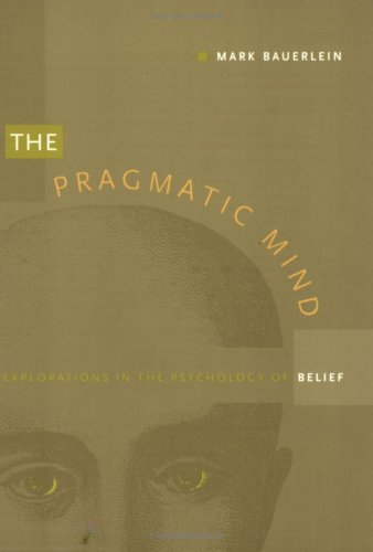 The Pragmatic Mind: Explorations in the Psychology of Belief (New Americanists) (0822320134) by Bauerlein, Mark