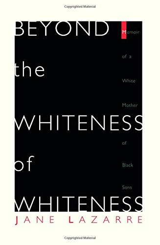 9780822320449: Beyond the Whiteness of Whiteness: Memoir of a White Mother of Black Sons
