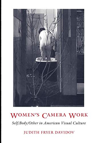 Women's Camera Work: Self/Body/Other in American Visual Culture (New Americanists)