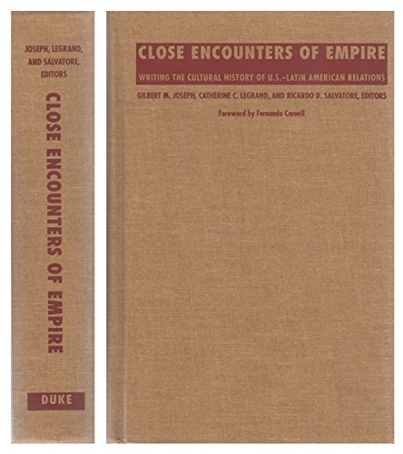 9780822320852: Close Encounters of Empire: Writing the Cultural History of U.S.-Latin American Relations (American Encounters/Global Interactions)