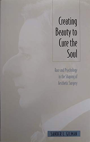 Creating Beauty To Cure the Soul Race and Psychology in the Shaping of Aesthetic Surgery