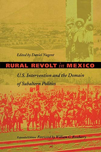9780822321132: Rural Revolt in Mexico: U.S. Intervention and the Domain of Subaltern Politics (American Encounters/Global Interactions)